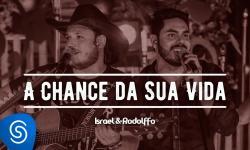 Israel e Rodolffo - A Chance da sua Vida - Acústico   Ao Vivo  [Vídeo Oficial]